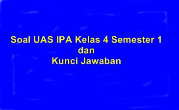 Soal UAS IPA Kelas 4 Semester 1 dan Kunci Jawaban
