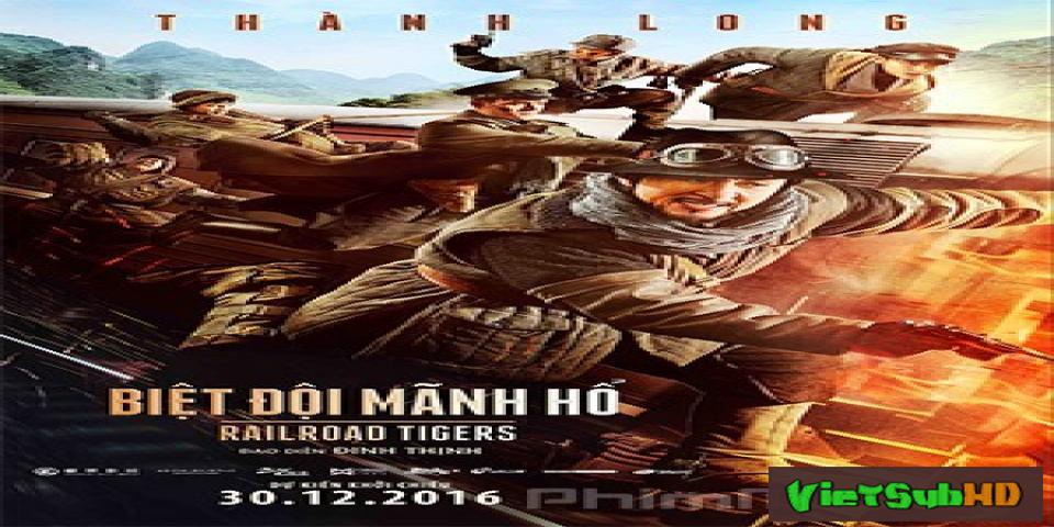 Phim Biệt Đôi Mãnh Hổ VietSub HD   Railroad Tigers 2016