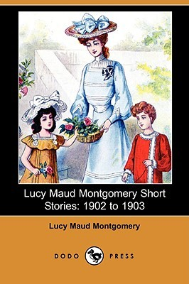 Lucy Maud Montgomery Short Stories, 1902-1903 (5 star review)