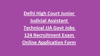 Delhi High Court Junior Judicial Assistant Technical JJA Govt Jobs 124 Recruitment Exam Online Application Form