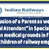 """Inclusion of a Parent as well as """"Medical Attendant"""" in Special Passes issued on medical grounds in favour of minor children of railway employees - RBE No. 104/2018"""