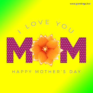 i love you  mom happy mothers day greetings