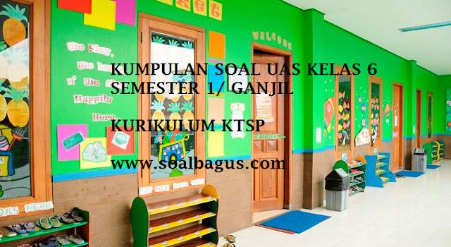 Download dan dapatkan soal soal latihan uas kelas 6 semester 1 ganjil KTSP mapel agama islam, pkn, matematika, b indonesia, ips, ipa, pjok, b inggris, b arab sunda