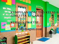 Kumpulan Soal UAS Kelas 6 Semester 1 KTSP Tahun 2016 - 2017