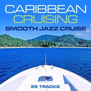 V A Caribbean Cruising Smooth Jazz Cruise 25 Tracks 2017