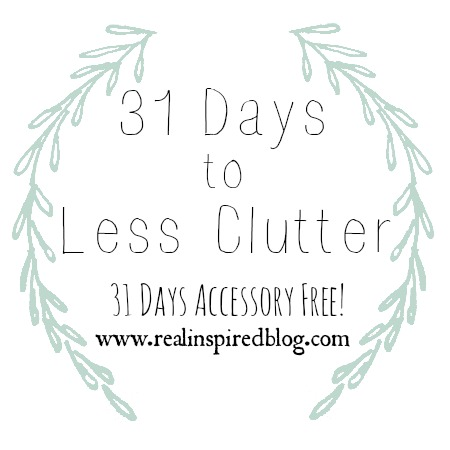 31 Days to Less Clutter, 31 Days Accessory Free