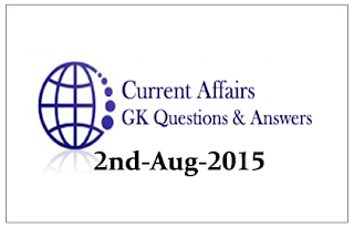 Daily Current Affairs and GK questions Updates- 2nd August 2015