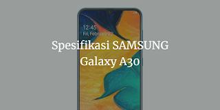 Spesifikasi Samsung Galaxy A30 Harga 3 jutaan