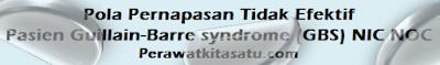 Diagnosa intervensi Pola Pernapasan Tidak Efektif Pasien Guillain-Barre syndrome (GBS) NIC NOC