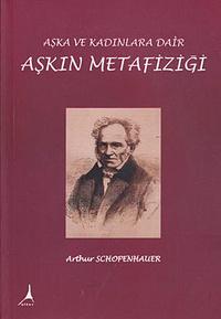 Arthur Schopenhauer - Aşkın metafiziği