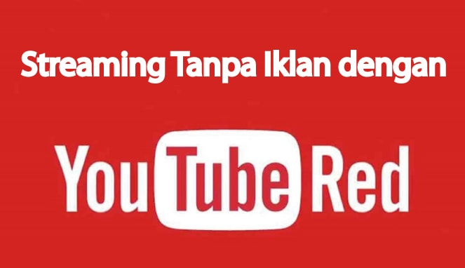 YouTube Red Cara streaming video di YouTube tanpa iklan
