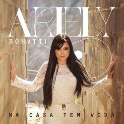Ariely Bonatti - Na Casa Tem Vida