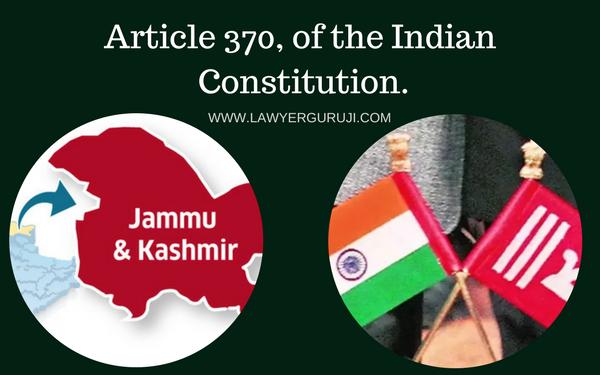 भारतीय संविधान के अनुछेद  370  (Article 370) क्या है ? What is Article 370, of  Indian  Constitution.