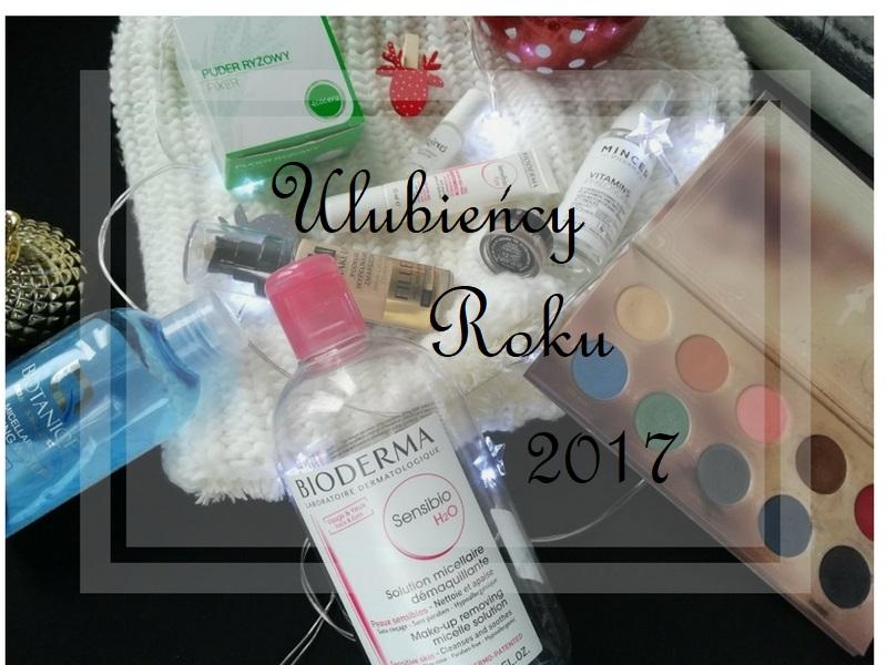 """Ulubieńcy roku 2017 czyli """"jakie kosmetyki skradły moje serce"""""""