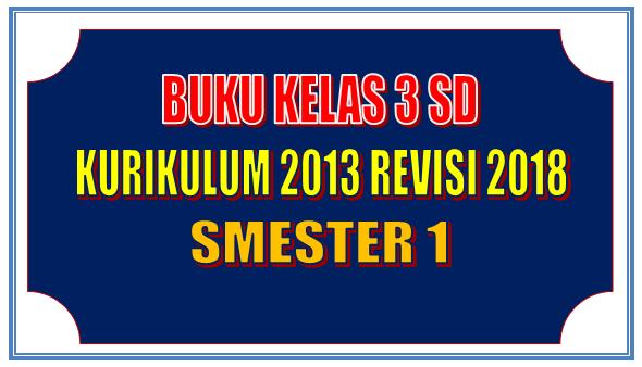 Buku Kelas 3  Smester 1 Kurikulum 2013 Revisi 2018