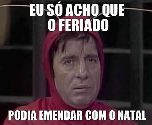 so_acho_que_feriado_deveria_emendar_com_natal.jpg (497×411)