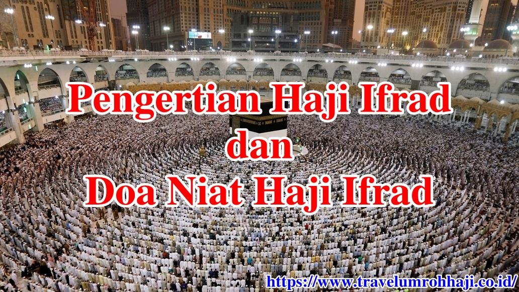 Doa Niat Haji Ifrad dan Apa yang dimaksud dengan Pengertian Haji Ifrad?