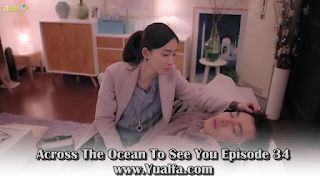 SINOPSIS Across The Ocean To See You Episode 34