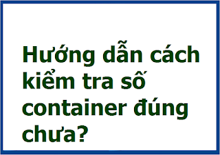 Hướng dẫn cách kiểm tra số container đúng chưa?