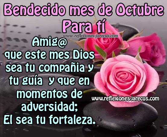 Bendecido mes de octubre para ti Amig@ que este mes Dios se tu compañía y tu guía y que en momentos de adversidad; el sea tu fortaleza