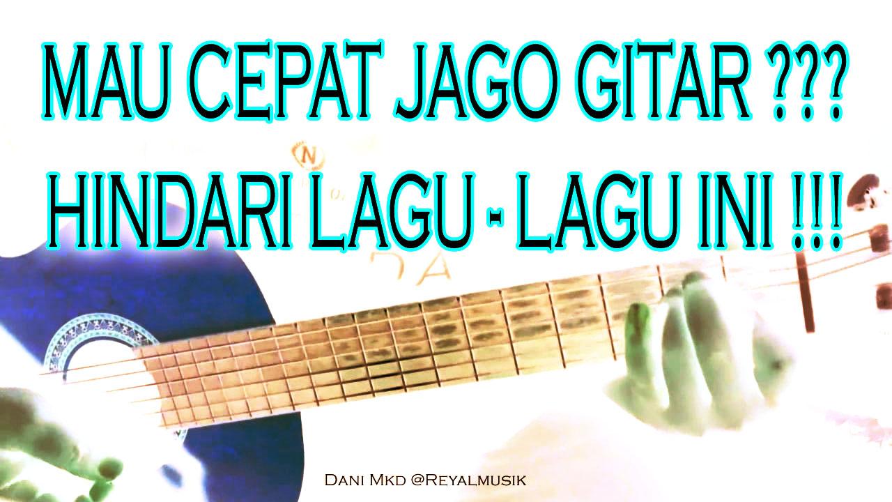 Mau Gampang Jago Gitar ? Jangan Belajar Dengan Lagu-Lagu