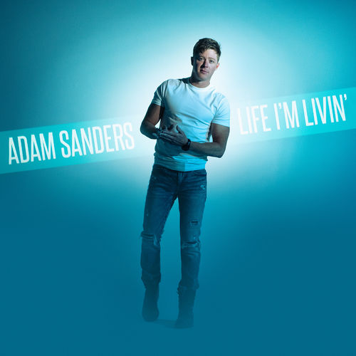 Adam Sanders - Life I'm Livin' - Single [iTunes Plus AAC M4A]