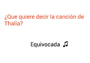 Significado de la canción Equivocada Thalia.