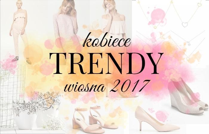 Kobiece trendy wiosna 2017