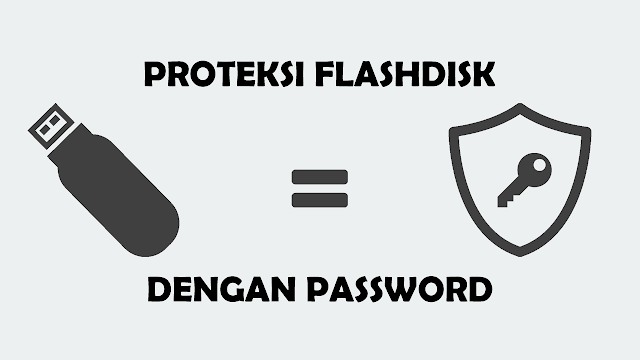 Cara Proteksi Data Flashdisk dengan Password