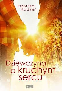 """#106 Recenzja książki """"Dziewczyna o kruchym sercu"""" Elżbieta Rodzeń"""