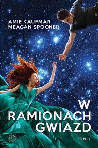 Przedpremierowo: W ramionach gwiazd - Amie Kaufman, Megan Spooner