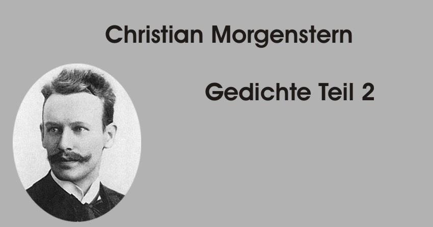 Gedichte Und Zitate Fur Alle Christian Morgenstern Gedichte Teil 2
