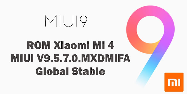 Download ROM Xiaomi Mi 4 MIUI V9.5.7.0.MXDMIFA Global Stable