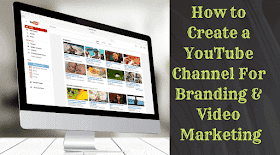 Create a YouTube Channel for Branding & Video Marketing?