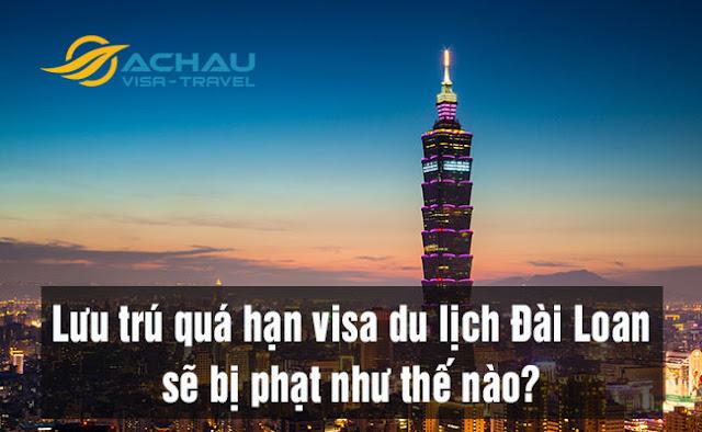 Lưu trú quá hạn visa du lịch Đài Loan sẽ bị phạt như thế nào?
