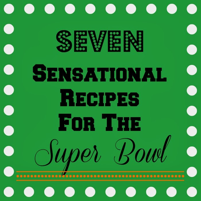 Seven Sensational Super Bowl Recipes
