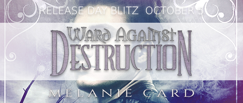Release Day Blitz: Ward Against Destruction by Melanie Card with Giveaway!!