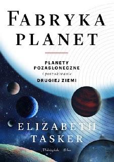 Fabryka planet. Planety pozasłoneczne i poszukiwanie drugiej Ziemi - Elizabeth Tasker