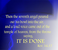 "Revelation 16:17 graphic by Erika Grey of blue background with yellow lettering that reads the verse. ""Then the seventh angel poured out his bowl into the air, and a loud voice came out of the temple of heaven, from the throne saying, IT IS DONE. Rev. 16:17"