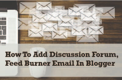 How To Add Discussion Forum And Feed Burner Email In Blogger