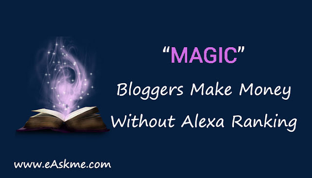 (Vulnerable Question) How Bloggers Make Money Without Caring Alexa Ranking Anymore? Here is the answer: eAskme