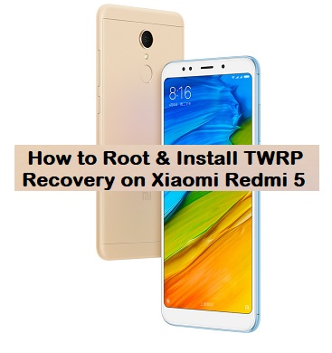 How to Root & Install TWRP Recovery on Xiaomi Redmi 5 (rosy