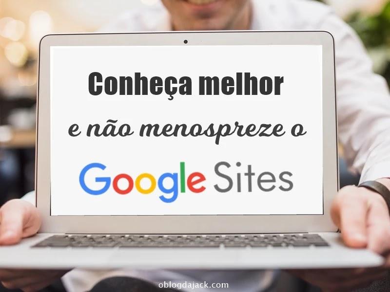Conheça melhor e não menospreze o Google Sites