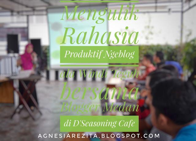 Mengulik Rahasia Produktif Ngeblog Ala Windi Teguh Bersama Blogger Medan Di D'seasoning Cafe