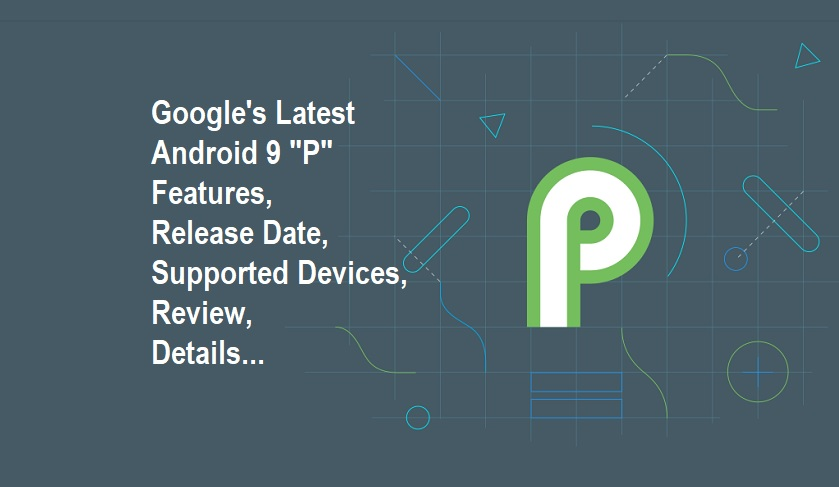 Android 9 or Android P Features and Details