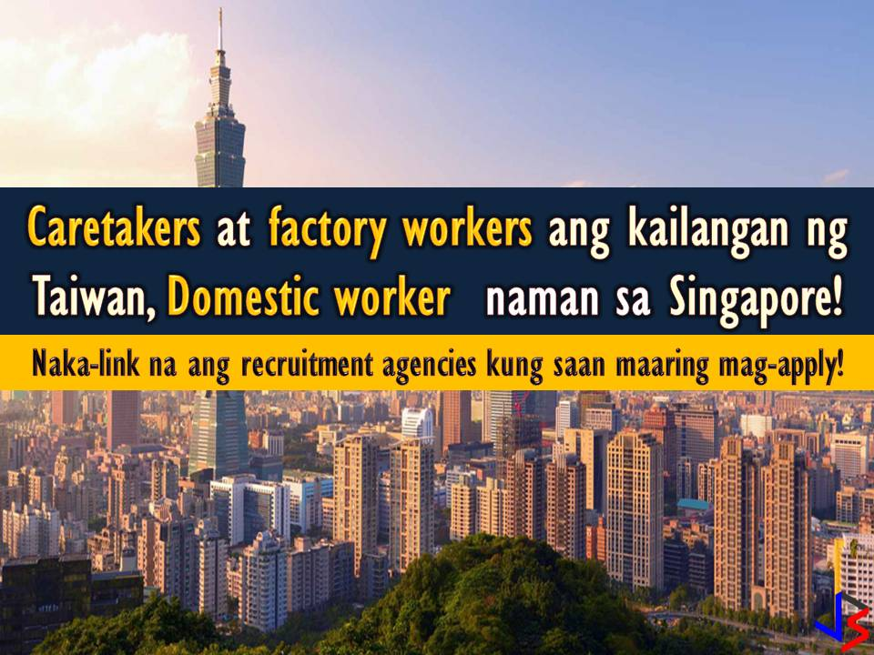 Do you want to work as caregiver or factory worker in Taiwan? Or are you planning to apply for domestic worker's job in Singapore? If the answer is yes, this post is for you! Taiwan and Singapore are now hiring for Filipino workers to fill-up vacancies in their local employment. Particularly, Taiwan is hiring for caretakers and factory workers while Singapore is looking for hundreds of domestic workers, nurses, and caregivers! The following jobs are taken from the employment site of Philippine Overseas Employment Administration (POEA). Recruitment agencies are also being linked in each job order.   Please be reminded that jbsolis.com is not a recruitment agency, all information in this article is taken from POEA job posting sites and being sort out for much easier use.   The contact information of recruitment agencies is also listed. Just click your desired jobs to view the recruiter's info where you can ask a further question and send your application. Any transaction entered with the following recruitment agencies is at applicants risk and account.