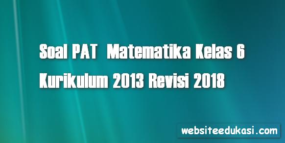 Soal PAT / UKK Matematika Kelas 6 K13 Revisi 2018
