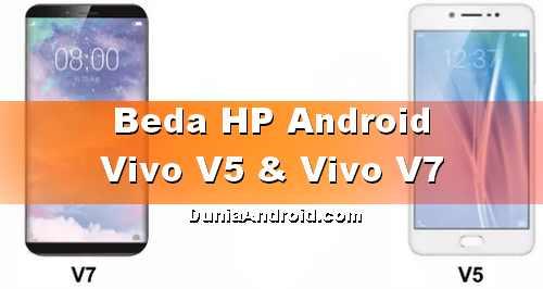 Beda HP Vivo V5 dan V7 dari Harga serta Spesifikasinya