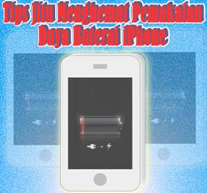 Enam Tips Jitu Menghemat Pemakaian Daya Baterai iPhone