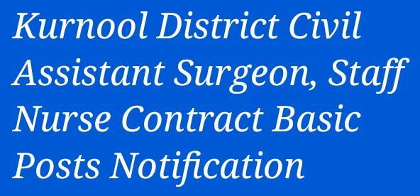 Kurnool District Civil Assistant Surgeon, Staff Nurse Contract Basic Posts Notification